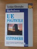 Cumpara ieftin UE POLITICILE EXTINDERII-IORDAN GHEORGHE BARBULESCU-R5F