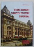 REGIMUL COMUNIST SI MUZEELE DE ISTORIE DIN ROMANIA de CORNEL CONSTANTIN ILIE , 2013