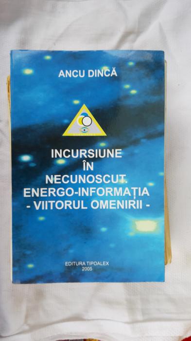 Incursiune în necunoscut energo-informaţia - viitorul omenirii Ancu Dincă