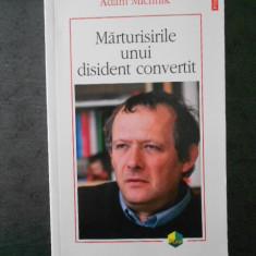 ADAM MICHNIK - MARTURISIRILE UNUI DISIDENT CONVERTIT  (2009)