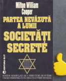 Partea nevazuta a lumii. Societati Secrete Milton William Cooper