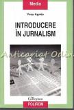 Cumpara ieftin Introducere In Jurnalism - Yves Agnes