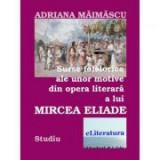 Surse folclorice ale unor motive din opera literara a lui Mircea Eliade - Adriana Maimascu