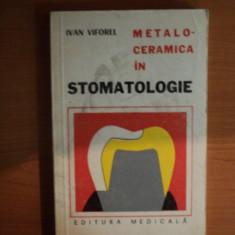 METALOCERAMICA IN STOMATOLOGIE de VIFOREL IVAN , Bucuresti 1977
