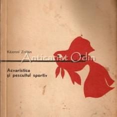 Acvaristica Si Pescuitul Sportiv - Kaszoni Zoltan