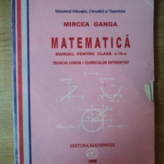 MATEMATICA , MANUAL PENTRU CLASA a IX a TRUNCHI COMUN + CURRICULUM DIFERENTIAT de MIRCEA GANGA , 2008
