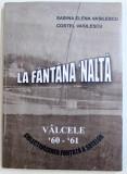 LA FANTANA INALTA - VALCELE ' 60 - ' 61 , COLECTIVIZAREA FORTATA A SATELOR de SABINA ELENA VASILESCU si COSTEL VASILESCU , 2014 , DEDICATIE*