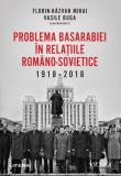 Cumpara ieftin Problema Basarabiei în relațiile româno-sovietice (1918-2018)