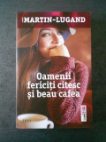 AGNES MARTIN LUGAND - OAMENII FERICITI CITESC SI BEAU CAFEA