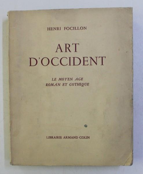 ART D' OCCIDENT . LE MOYEN AGE ROMAN ET GOTHIQUE par HENRI FOCILLON , 1938