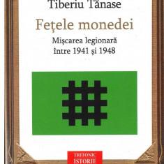Fetele monedei - miscarea legionara intre 1941 si 1948 - de Tiberiu Tanase