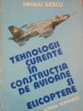 TEHNOLOGII CURENTE IN CONSTRUCTIA DE AVIOANE SI ELICOPTERE de VIRGILIU ILIESCU , VOL. I , 1985