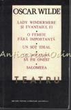 Teatru - Oscar Wilde - Lady Windermere Si Evantaiul Ei O Femeie Fara Importanta