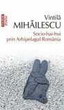 Socio-hai-hui prin Arhipelagul Romania/Vintila Mihailescu