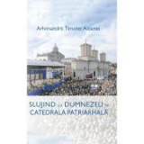 Slujind lui Dumnezeu in Catedrala Patriarhala - Ps. Pr. Timotei Aioanei