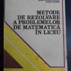 Metode De Rezolvare A Problemelor De Matematica In Liceu - Eremia Georgescu-buzau, Eugen Onofras ,547076