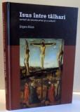 ISUS INTRE TALHARI , SCRIERI DE ISTORIA ARTEI SI A CULTURII de GRIGORE ARBORE , 2012