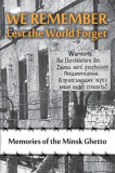 We Remember Lest the World Forget: Memories of the Minsk Ghetto