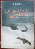 M. RUDICH: LA BRAT CU MOARTEA (VEDENII DIN TRANSNISTRIA) [1945, pref.BRUNEA-FOX]