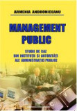 Cumpara ieftin Management public - Studii de caz din institutii si autoritati ale administratiei publice