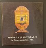 Mobilier si argintarie in Europa secolului XIX - Mihaela Pupezea
