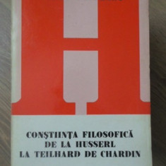 CONSTIINTA FILOSOFICA DE LA HUSSERL LA TEILHARD DE CHARDIN - TUDOR GHIDEANU, Humanitas
