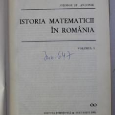ISTORIA MATEMATICII IN ROMANIA VOL I de GEORGE ST. ANDONIE , 1965