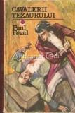 Cavalerii Tezaurului - Paul Feval, 1970