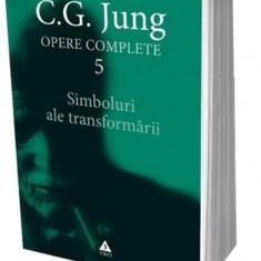 Simboluri ale transformarii - Opere Complete, Vol. V   C.G. Jung
