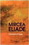 Patanjali si Yoga Ed. a III-a | Mircea Eliade