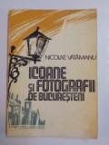 ICOANE SI FOTOGRAFII DE BUCURESTENI de NICOLAE VATAMANU , 1981