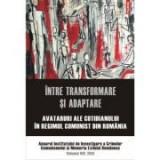 Intre transformare si adaptare. Avataruri ale cotidianului in regimul comunist din Romania. Anuarul Institutului de Investigare a Crimelor Comunismulu