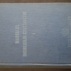 Manualul Inginerului Constructor. Vol I- 1950