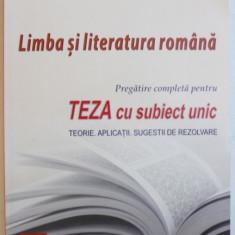LIMBA SI LITARATURA ROMANA - PREGATIRE COMPLETA PENTRU TEZA CU SUBIECT UNIC - TEORIE , APLICATII , SUGESTII DE REZOLVARE de A. COSTACHE ...L. SFIRLEA