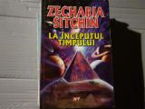 LA INCEPUTUL TIMPULUI - ZECHARIA   SITCHIN, ALDO PRESS 2011, 393 PAG