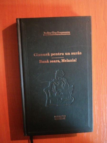 CIANURA PENTRU UN SURAS . BUNA SEARA , MELANIA ! de RODICA OJOG BRASOVEANU , 2009