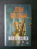 JOHN GRISHAM - MARTURISIREA (2011, editie cartonata)