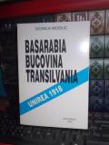 VIORICA MOISUC - BASARABIA,BUCOVINA,TRANSILVANIA * UNIREA 1918 : DOCUMENTE ,1996