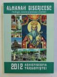 ALAMANAH BISERICESC - TEOLOGIE , ISTORIE SI MISIUNE CRESTINA , ARHIEPISCOPIA TARGOVISTEI , 2012