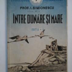 INTRE DUNARE SI MARE - I. SIMIONESCU - 1942