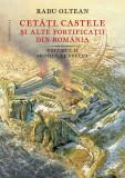 Cetati, castele si alte fortificatii din Romania | Radu Oltean