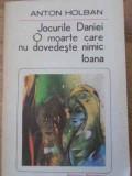 JOCURILE DANIEI. O MOARTE CARE NU DOVEDESTE NIMIC. IOANA-ANTON HOLBAN