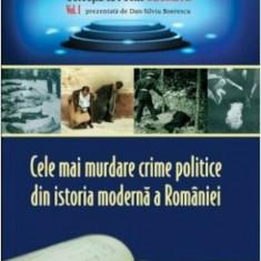 Istorii secrete Vol. 1: Cele mai murdare crime politice din istoria moderna a Romaniei/Boerescu Dan-Silviu
