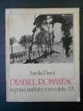 AMELIA PAVEL - DESENUL ROMANESC IN PRIMA JUMATATE A SECOLULUI XX