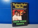 Barbara Taylor Bradford - Viata merge inainte