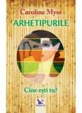 Cumpara ieftin Arhetipurile. Cine esti tu' (editie revizuita)/Caroline Myss