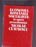 ECONOMIA ROMANIEI SOCIALISTE IN OPERA PRESEDINTULUI NICOLAE CEAUSESCU