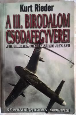 Kurt Rieder- A III. birodalom csodafegyverei - 1011 (carte pe limba maghiara) foto