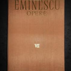 MIHAI EMINESCU - OPERE volumul 7  (editie critica intemeiata de Perpessicius)