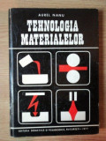 TEHNOLOGIA MATERIALELOR , EDITIA A II-A de AUREL NANU , 1977